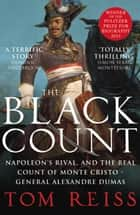 The Black Count - Glory, revolution, betrayal and the real Count of Monte Cristo ebook by Tom Reiss