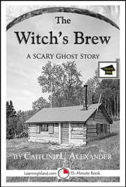 The Witch's Brew: A 15-Minute Horror Story, Educational Version ebook by Caitlind L. Alexander