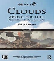 Clouds above the Hill - A Historical Novel of the Russo-Japanese War, Volume 3 ebook by Shiba Ryōtarō,Phyllis Birnbaum