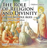 The Role of Religion and Divinity in the Middle Ages - History Book Best Sellers | Children's History ebook by Baby Professor