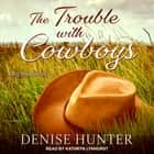 The Trouble with Cowboys audiobook by Denise Hunter