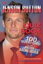 The Jenson Button Quiz Book - 100 Questions on the British Racing Driver ebook by Chris Cowlin