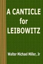 A Canticle for Leibowitz ebook by Walter M. Miller Jr.