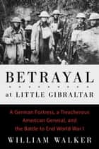 Betrayal at Little Gibraltar ebook by William Walker