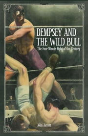 Dempsey and the Wild Bull - The Four Minute Fight of the Century ebook by John Jarrett