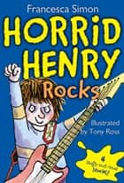Horrid Henry Rocks ebook by Francesca Simon, Tony Ross