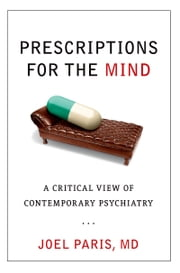 Prescriptions for the Mind - A Critical View of Contemporary Psychiatry ebook by Joel Paris