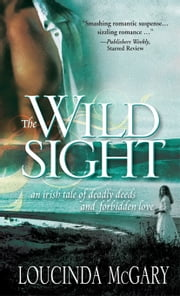 Wild Sight - An Irish tale of deadly deeds and forbidden love ebook by Loucinda McGary