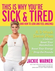 This Is Why You're Sick and Tired - (And How to Look and Feel Amazing) ebook by Jackie Warner