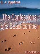 The Confessions Of A Beachcomber ebook by E J Banfield