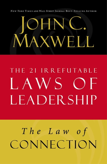 Law of Connection - Lesson 10 from The 21 Irrefutable Laws of Leadership ebook by John C. Maxwell