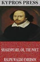 Shakespeare; Or, The Poet ebook by Ralph Waldo Emerson