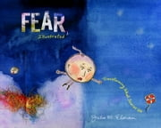 Fear, Illustrated - Transforming What Scares Us ebook by Julie M. Elman