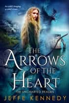 The Arrows of the Heart ebook by Jeffe Kennedy