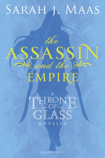 The Assassin and the Empire - A Throne of Glass Novella ebook by Sarah J. Maas
