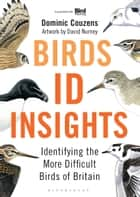 Birds: ID Insights - Identifying the More Difficult Birds of Britain ebook by Dave Nurney, Mr Dominic Couzens