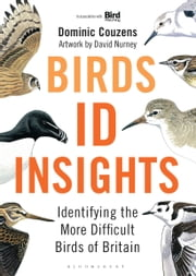 Birds: ID Insights - Identifying the More Difficult Birds of Britain ebook by Dominic Couzens,Dave Nurney