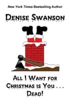All I Want for Christmas is You...Dead ebook by Denise Swanson