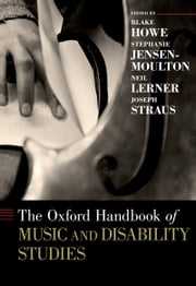The Oxford Handbook of Music and Disability Studies ebook by Blake Howe,Stephanie Jensen-Moulton,Neil Lerner,Straus