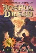 Joshua Dread ebook by Lee Bacon