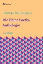 Die kleine Poetix-Anthologie - 2. Auflage ebook by Christoph-Maria Liegener