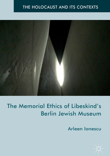 The Memorial Ethics of Libeskind's Berlin Jewish Museum ebook by Arleen Ionescu