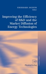 Improving the Efficiency of R&D and the Market Diffusion of Energy Technologies ebook by Eberhard Jochem,Harald Bradke,Frank Marscheider-Weidemann,Oliver Som,Wilhelm Mannsbar,Clemens Cremer,Carsten Dreher,Jakob Edler,Bernd Ebersberger,Peter Radgen,Sascha Ruhland,Alexandra Krebs