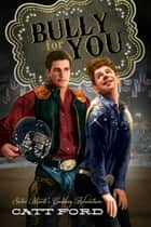 Bully for You ebook by Catt Ford