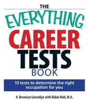 The Everything Career Tests Book: 10 Tests to Determine the Right Occupation for You ebook by Llewellyn, A. Bronwyn