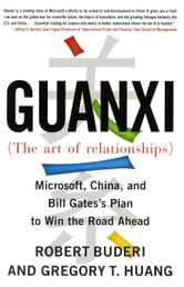 Guanxi (The Art of Relationships) - Microsoft, China, and Bill Gates's Plan to Win the Road Ahead ebook by Robert Buderi,Gregory T. Huang