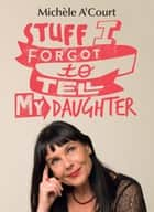 Stuff I Forgot to Tell My Daughter eBook von