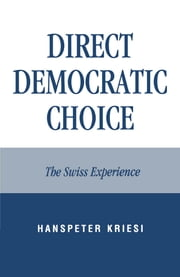 Direct Democratic Choice - The Swiss Experience ebook by Hanspeter Kriesi
