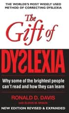 The Gift of Dyslexia - Why some of the brightest people can't read and how they can learn ebook by Ronald Davis