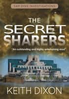 The Secret Sharers - Sam Dyke Investigations, #6 ebook by Keith Dixon