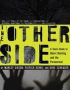 The Other Side ebook by Marley Gibson,Patrick Burns,Dave Schrader