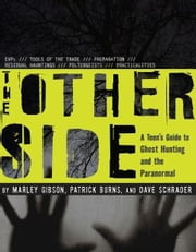 The Other Side - A Teens Guide to Ghost Hunting and the Paranormal ebook by Marley Gibson,Patrick Burns,Dave Schrader