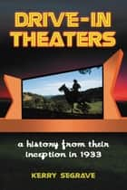 Drive-in Theaters - A History from Their Inception in 1933 eBook by Kerry Segrave
