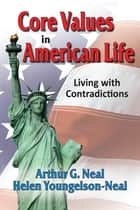 Core Values in American Life - Living with Contradictions ebook by Arthur Neal
