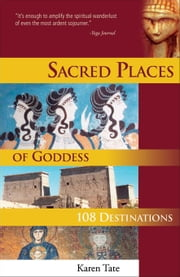 Sacred Places of Goddess: 108 Destinations ebook by Tate, Karen