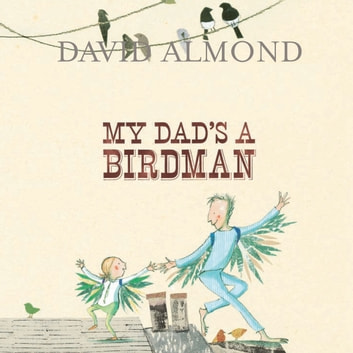 My Dad's a Birdman audiobook by David Almond