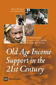 Old-Age Income Support in the 21st Century: An International Perspective on Pension Systems and Reform ebook by Holzman, Robert