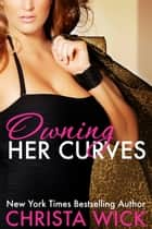Owning Her Curves ebook by Christa Wick