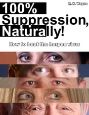 100% Suppression, Naturally! - How to beat the herpes virus ebook by Robert K. Wayne
