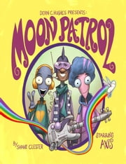 Moon Patrol: Illustrated! ebook by Shane Clester