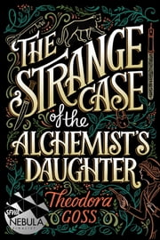 The Strange Case of the Alchemist's Daughter ebook by Theodora Goss