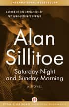 Saturday Night and Sunday Morning ebook by Alan Sillitoe