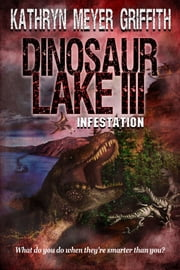 Dinosaur Lake III: Infestation ebook by Kathryn Meyer Griffith