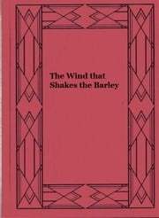 The Wind that Shakes the Barley ebook by James William Barke