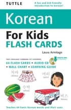 Tuttle Korean for Kids Flash Cards Kit ebook by Laura Armitage