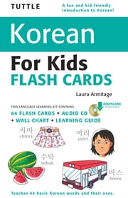 Tuttle Korean for Kids Flash Cards Kit - (Includes 64 Flash Cards, Downloadable Audio, Wall Chart & Learning Guide) ebook by Laura Armitage